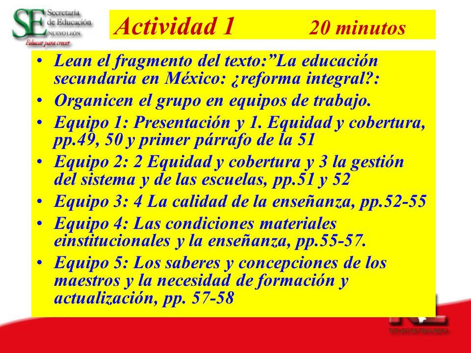Actividad 1 20 minutos Lean el fragmento del texto: La educación secundaria en México: ¿reforma integral :