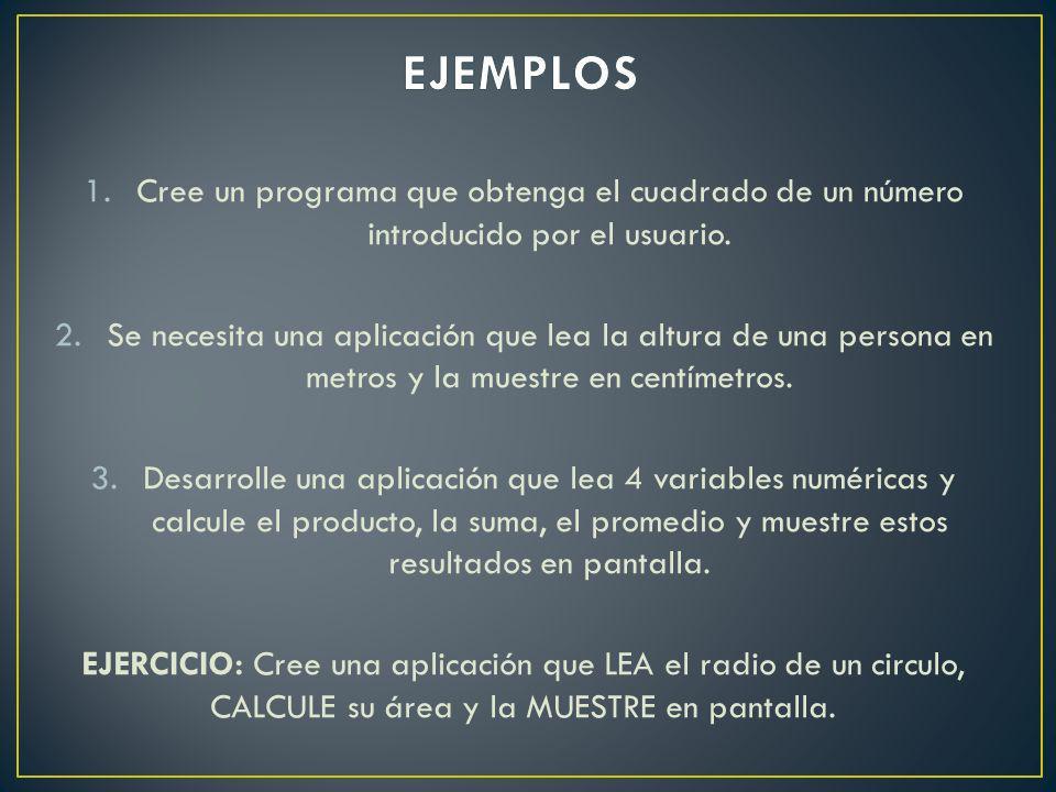 EJEMPLOS Cree un programa que obtenga el cuadrado de un número introducido por el usuario.