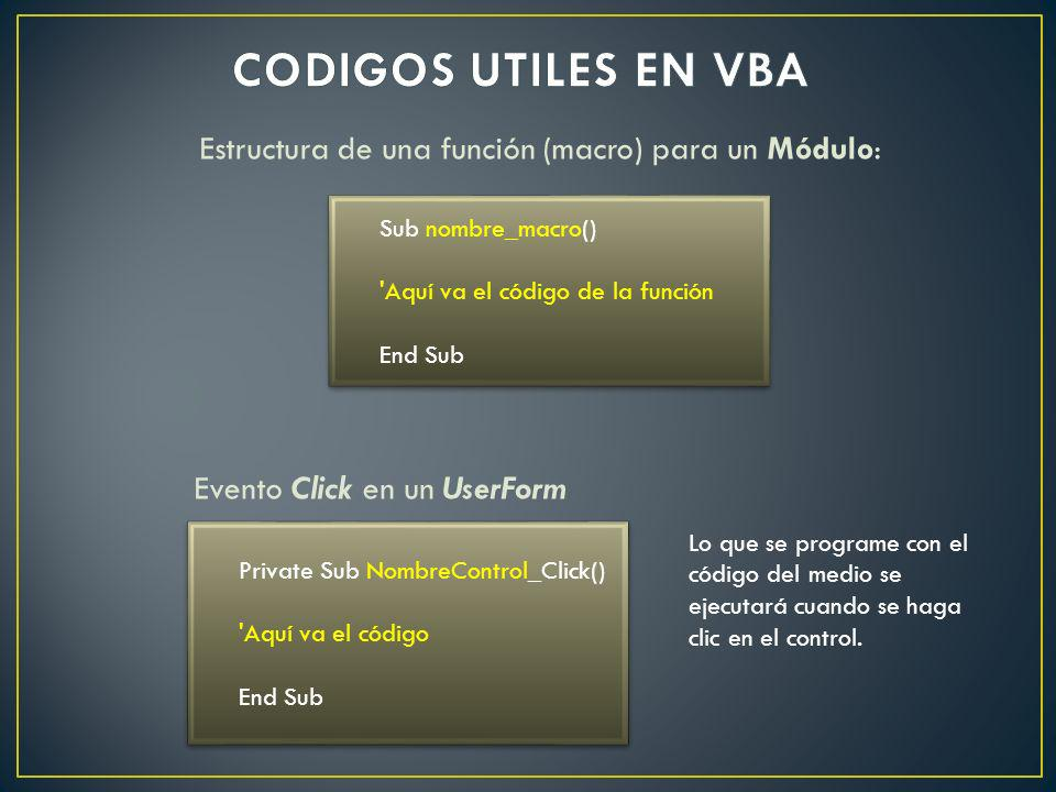 CODIGOS UTILES EN VBA Estructura de una función (macro) para un Módulo: Evento Click en un UserForm