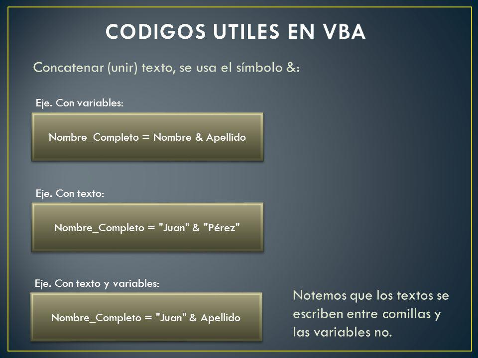 CODIGOS UTILES EN VBA Concatenar (unir) texto, se usa el símbolo &: