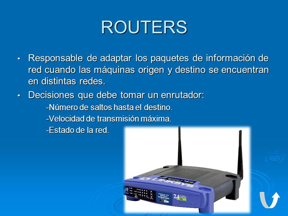 ROUTERS Responsable de adaptar los paquetes de información de red cuando las máquinas origen y destino se encuentran en distintas redes.
