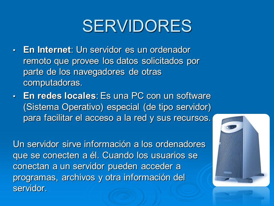 SERVIDORES En Internet: Un servidor es un ordenador remoto que provee los datos solicitados por parte de los navegadores de otras computadoras.