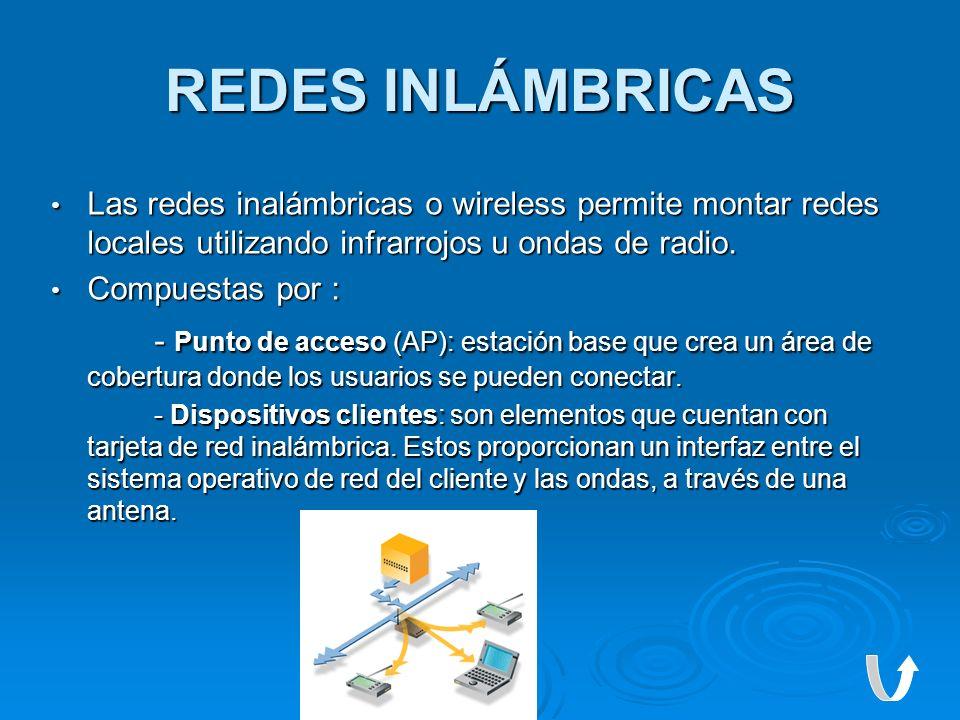 REDES INLÁMBRICAS Las redes inalámbricas o wireless permite montar redes locales utilizando infrarrojos u ondas de radio.