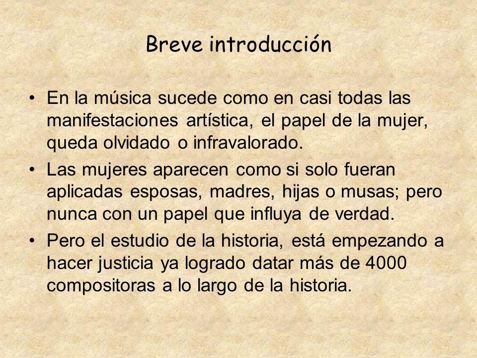 Breve introducción En la música sucede como en casi todas las manifestaciones artística, el papel de la mujer, queda olvidado o infravalorado.