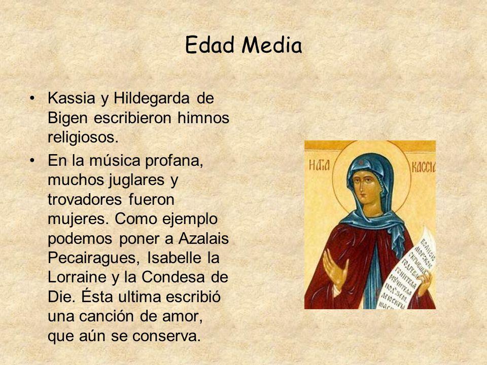 Edad Media Kassia y Hildegarda de Bigen escribieron himnos religiosos.