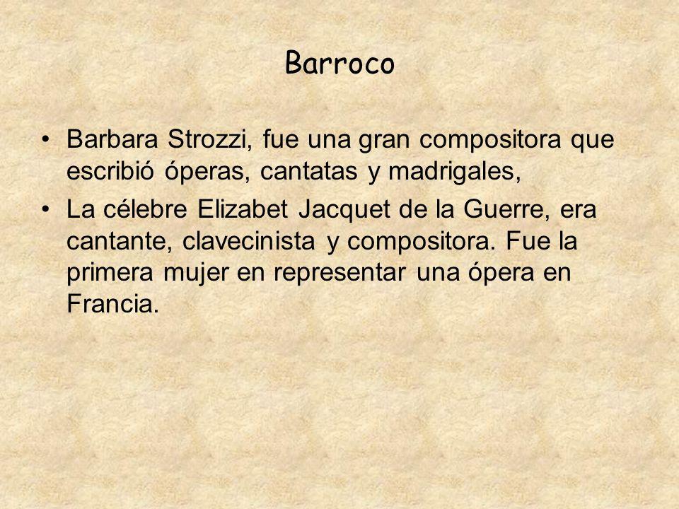 Barroco Barbara Strozzi, fue una gran compositora que escribió óperas, cantatas y madrigales,