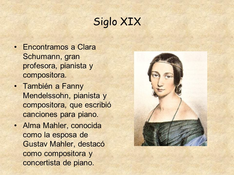 Siglo XIX Encontramos a Clara Schumann, gran profesora, pianista y compositora.