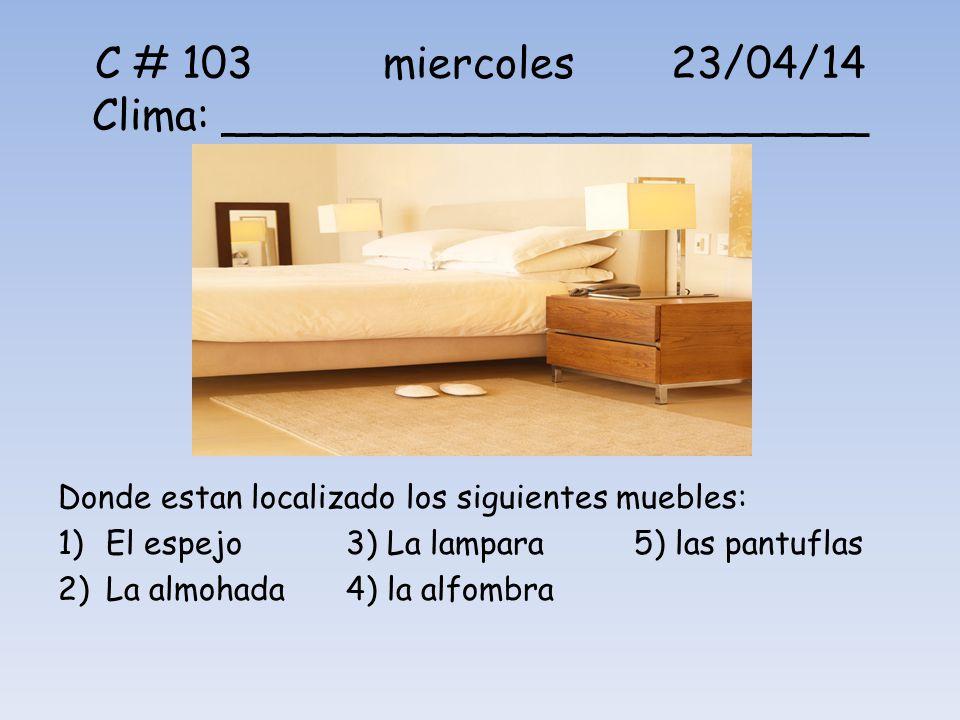 C # 103 miercoles 23/04/14 Clima: ________________________