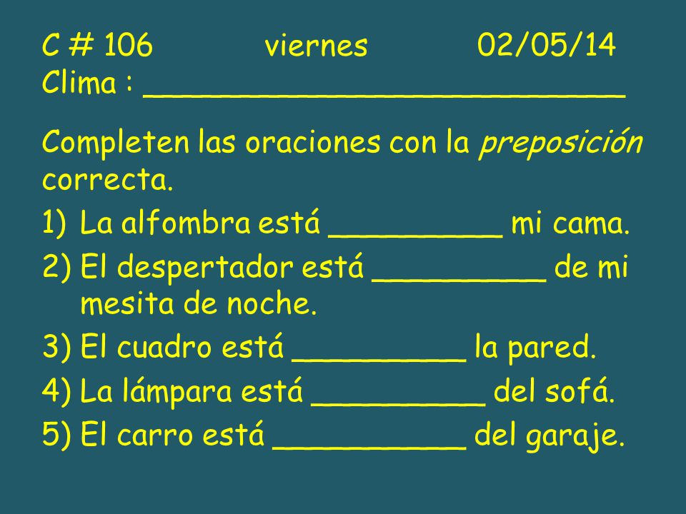 C # 106 viernes 02/05/14 Clima : _________________________
