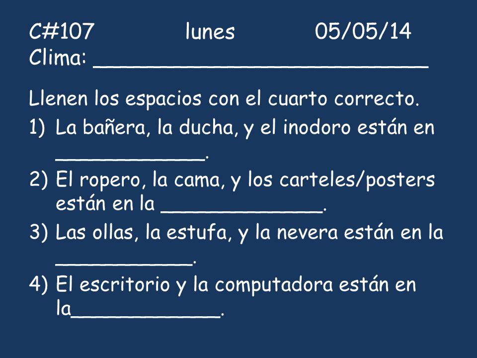 C#107 lunes 05/05/14 Clima: _________________________