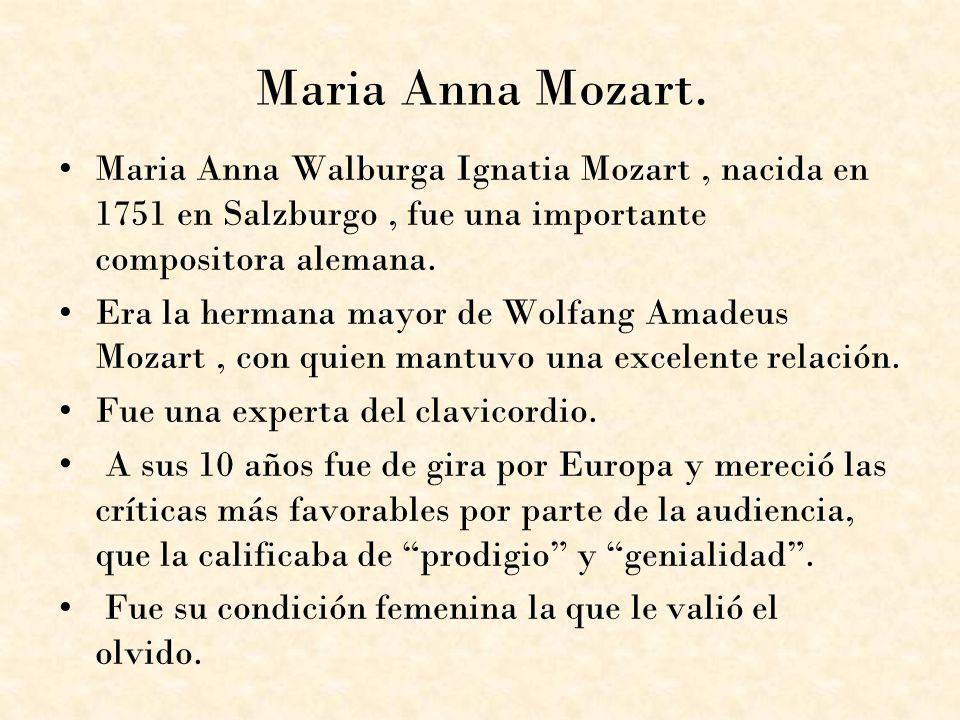 Maria Anna Mozart. Maria Anna Walburga Ignatia Mozart , nacida en 1751 en Salzburgo , fue una importante compositora alemana.