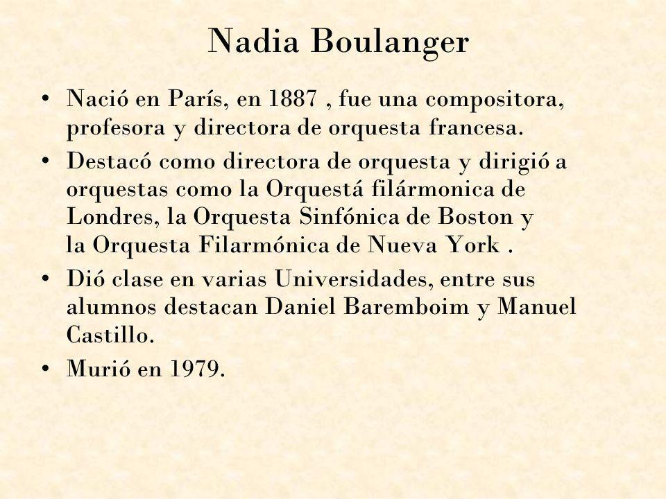 Nadia Boulanger Nació en París, en 1887 , fue una compositora, profesora y directora de orquesta francesa.