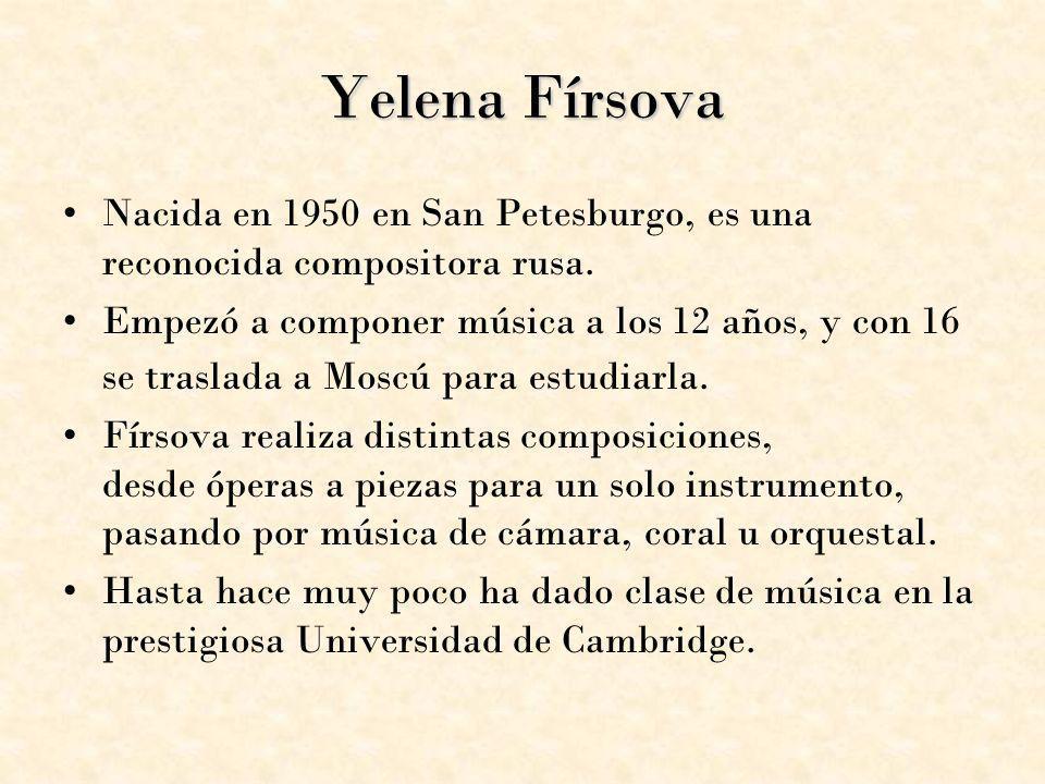 Yelena Fírsova Nacida en 1950 en San Petesburgo, es una reconocida compositora rusa.