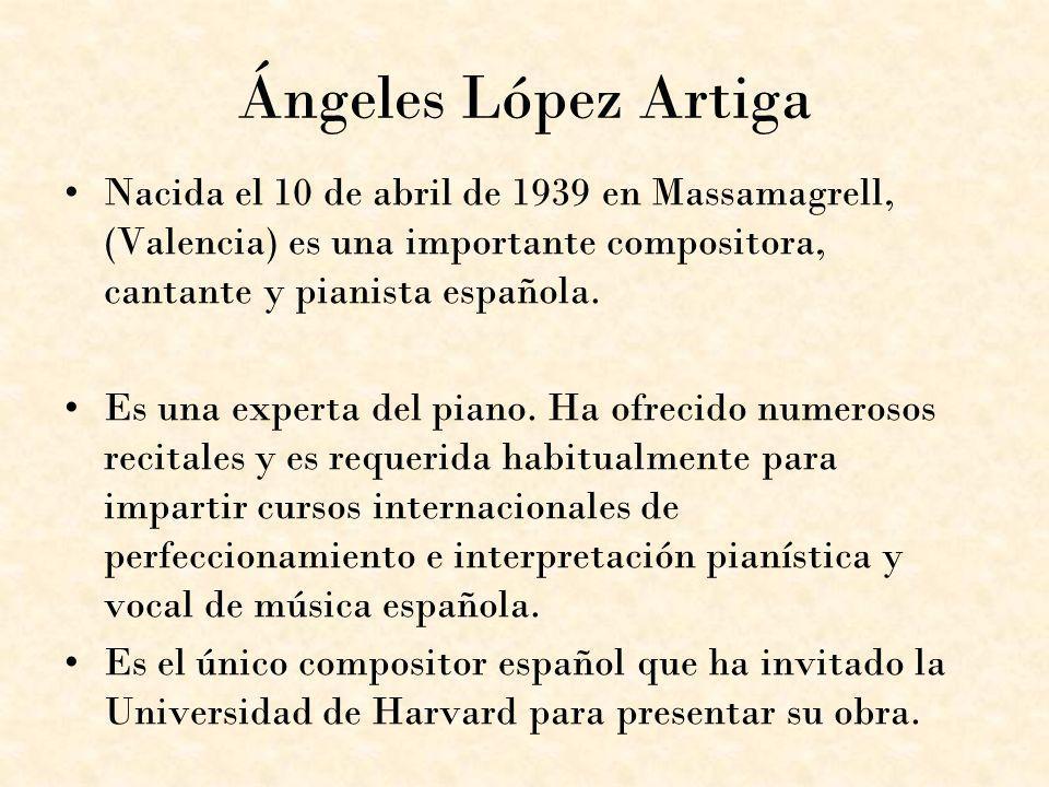 Ángeles López Artiga Nacida el 10 de abril de 1939 en Massamagrell, (Valencia) es una importante compositora, cantante y pianista española.