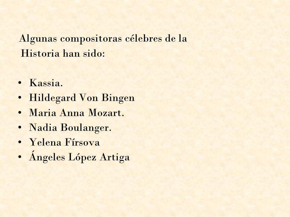 Historia han sido: Kassia. Hildegard Von Bingen Maria Anna Mozart.