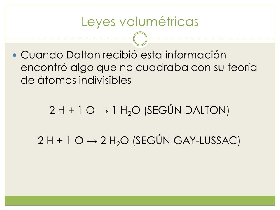 2 H + 1 O → 2 Η2Ο (SEGÚN GAY-LUSSAC)