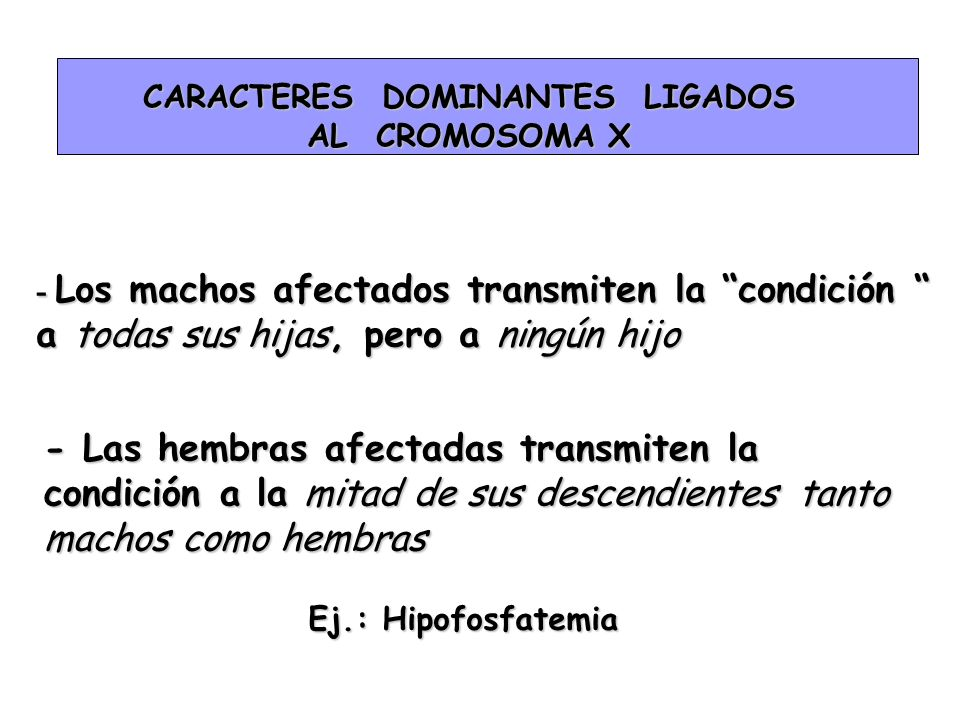 CARACTERES DOMINANTES LIGADOS AL CROMOSOMA X