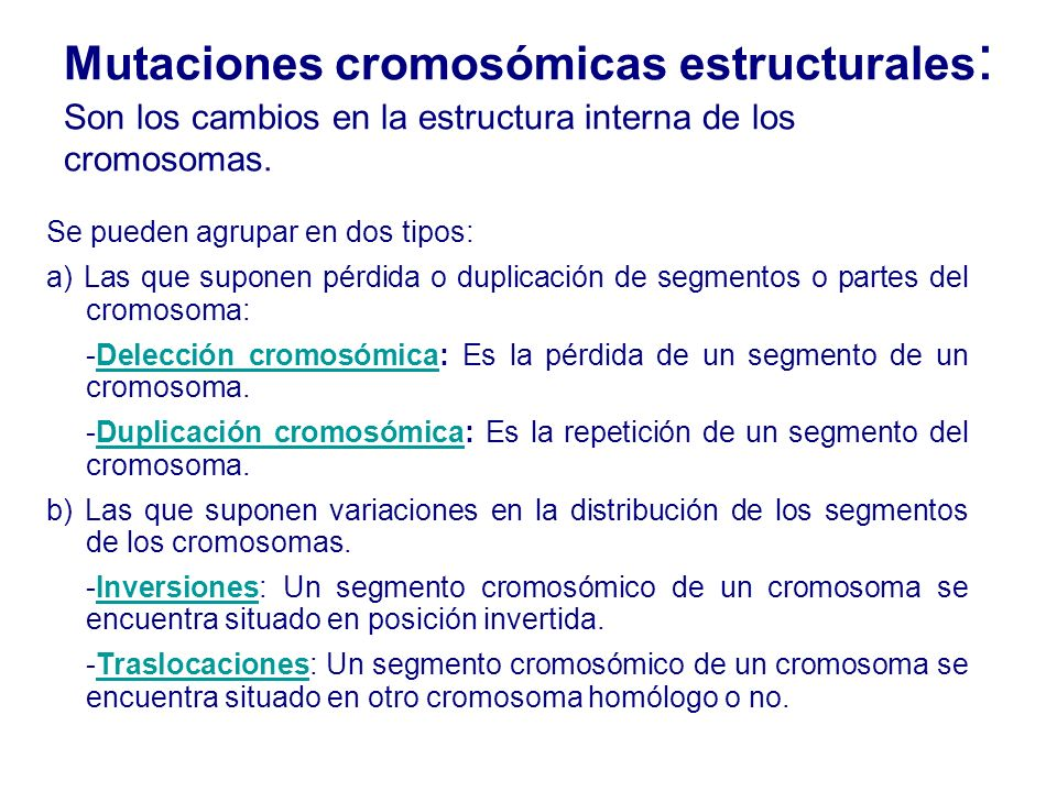 Mutaciones cromosómicas estructurales: Son los cambios en la estructura interna de los cromosomas.