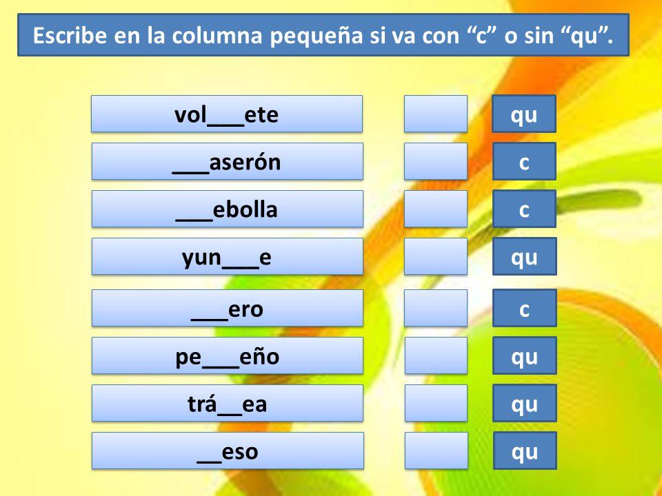 Escribe en la columna pequeña si va con c o sin qu .