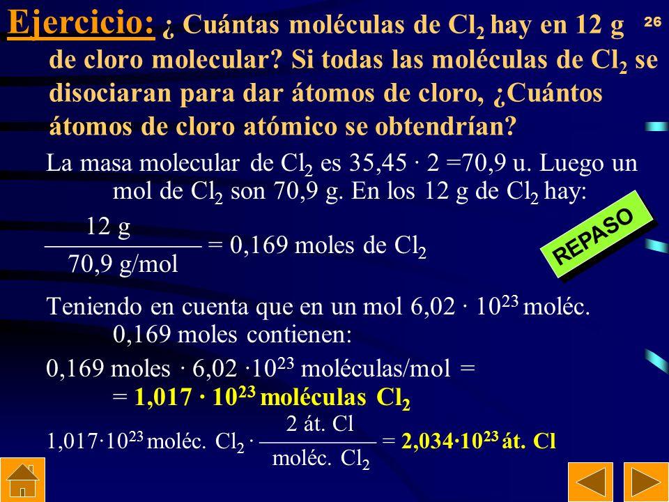 Ejercicio: ¿ Cuántas moléculas de Cl2 hay en 12g de cloro molecular