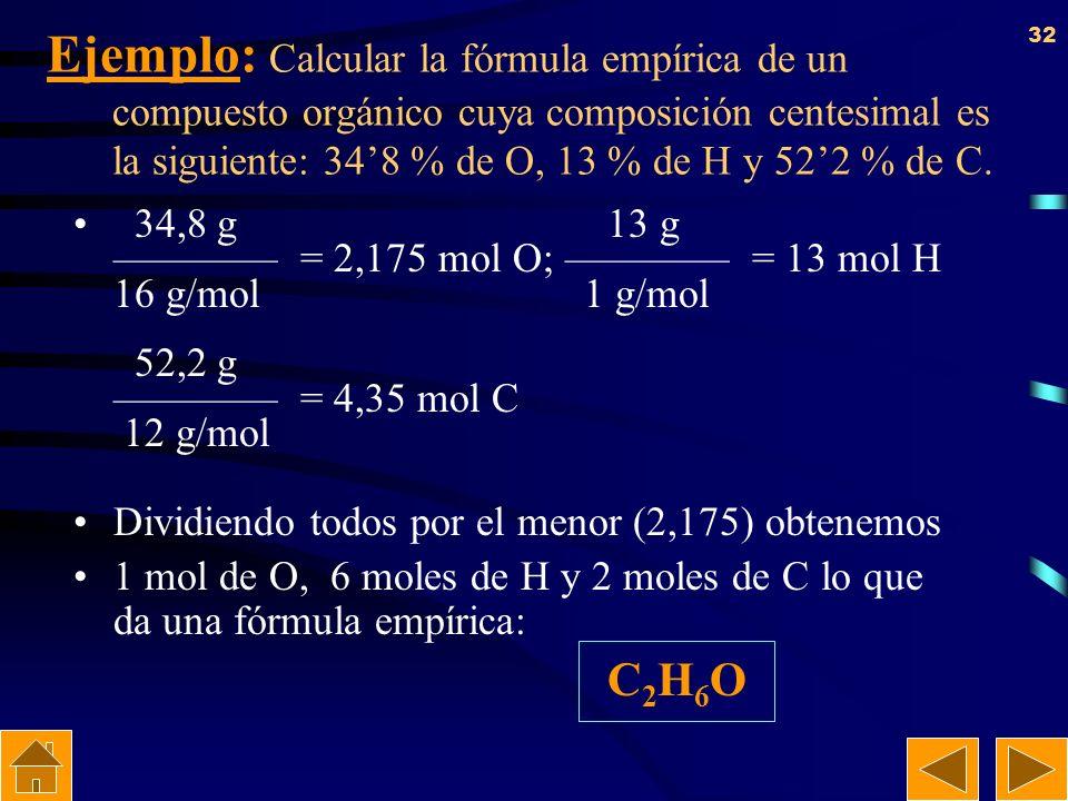 Ejemplo: Calcular la fórmula empírica de un compuesto orgánico cuya composición centesimal es la siguiente: 34'8 % de O, 13 % de H y 52'2 % de C.