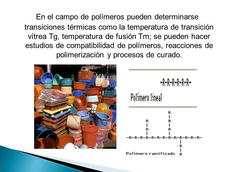 En el campo de polímeros pueden determinarse transiciones térmicas como la temperatura de transición vítrea Tg, temperatura de fusión Tm; se pueden hacer estudios de compatibilidad de polímeros, reacciones de polimerización y procesos de curado.