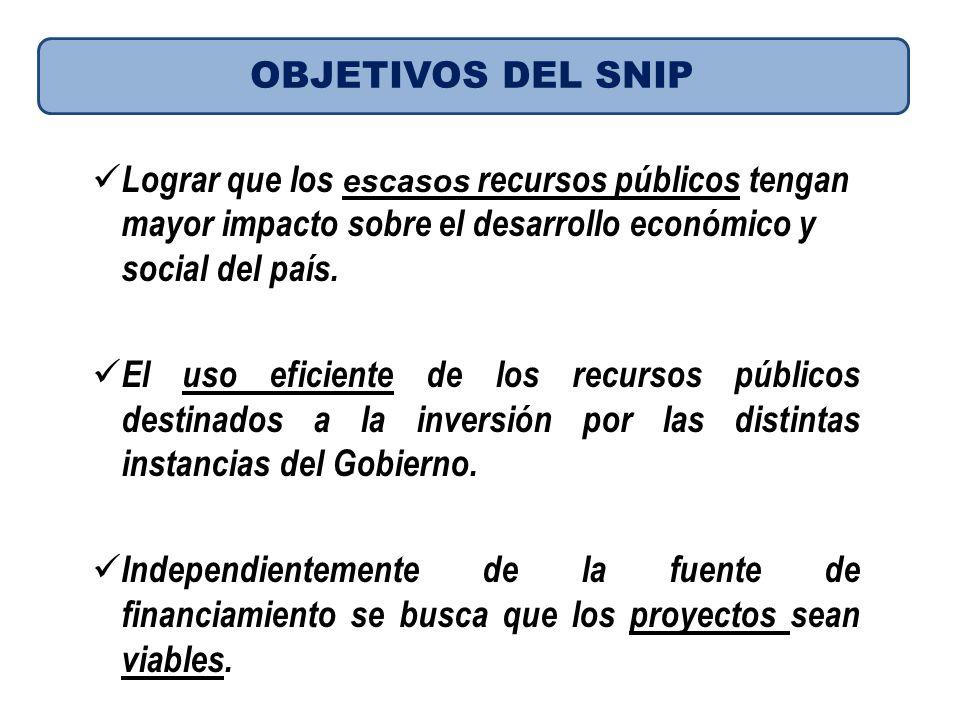 OBJETIVOS DEL SNIP Lograr que los escasos recursos públicos tengan mayor impacto sobre el desarrollo económico y social del país.