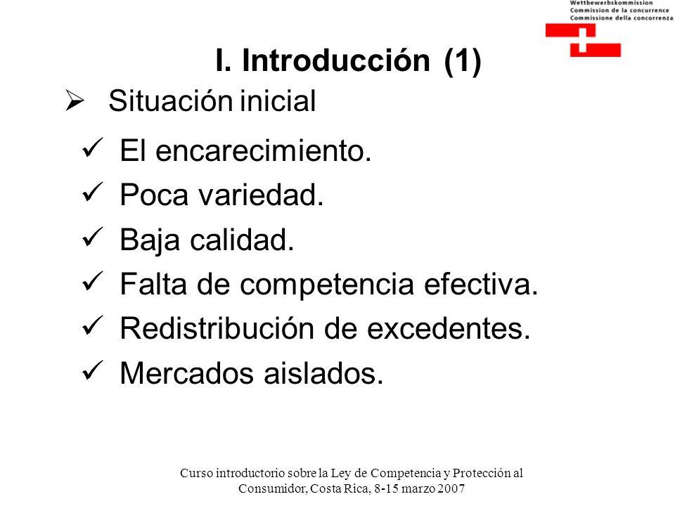 I. Introducción (1) El encarecimiento. Poca variedad. Baja calidad.