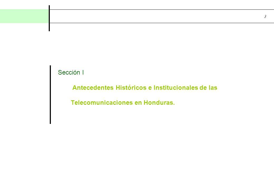 Sección I Antecedentes Históricos e Institucionales de las Telecomunicaciones en Honduras.