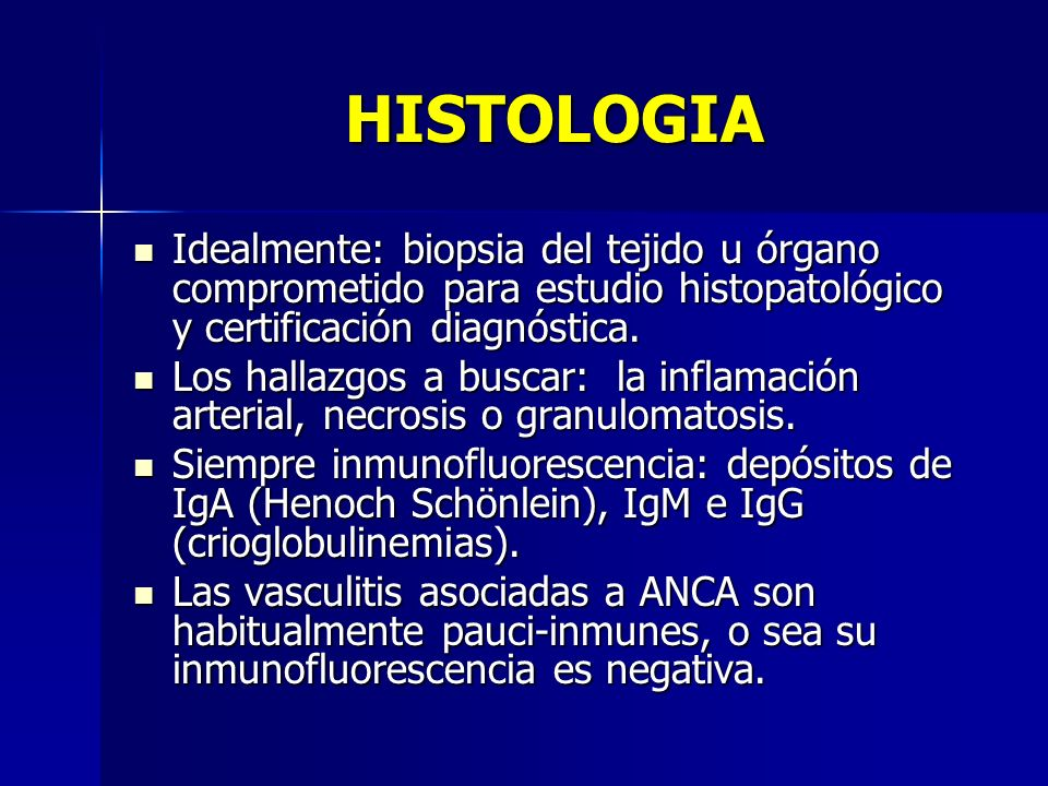 HISTOLOGIA Idealmente: biopsia del tejido u órgano comprometido para estudio histopatológico y certificación diagnóstica.