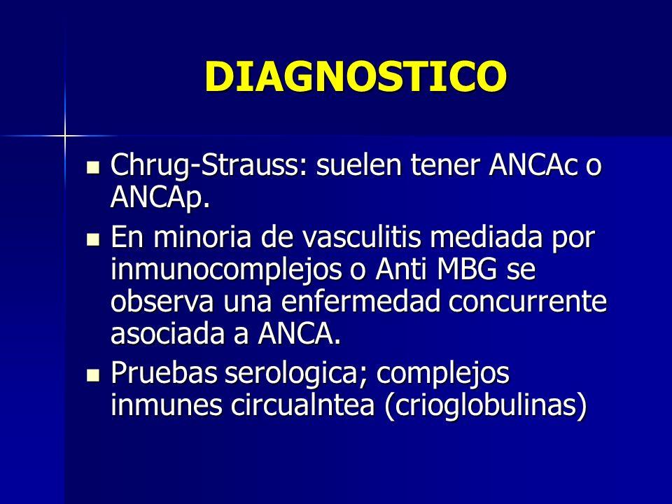 DIAGNOSTICO Chrug-Strauss: suelen tener ANCAc o ANCAp.