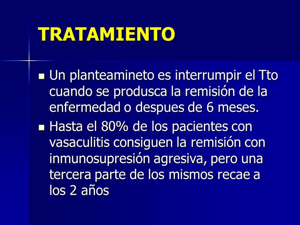 TRATAMIENTO Un planteamineto es interrumpir el Tto cuando se produsca la remisión de la enfermedad o despues de 6 meses.