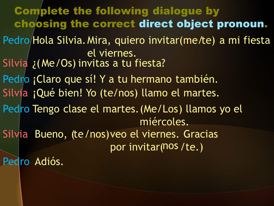 Complete the following dialogue by choosing the correct direct object pronoun.