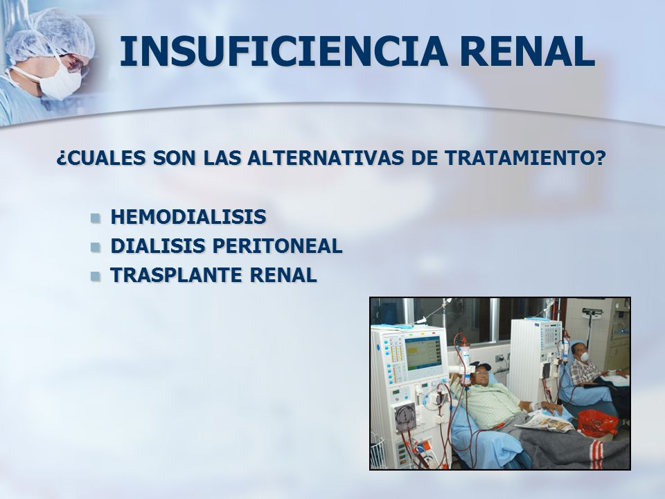 INSUFICIENCIA RENAL ¿CUALES SON LAS ALTERNATIVAS DE TRATAMIENTO