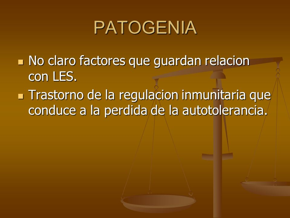 PATOGENIA No claro factores que guardan relacion con LES.