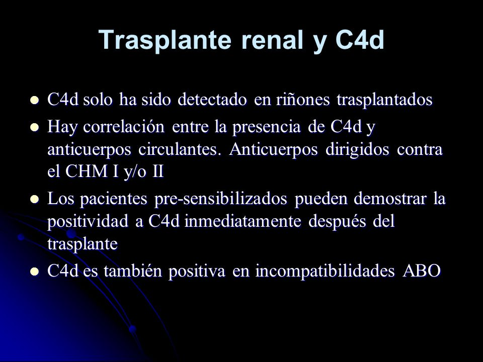 Trasplante renal y C4d C4d solo ha sido detectado en riñones trasplantados.