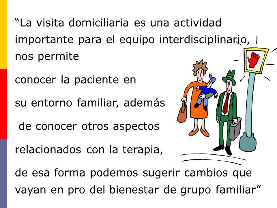 La visita domiciliaria es una actividad importante para el equipo interdisciplinario, nos permite