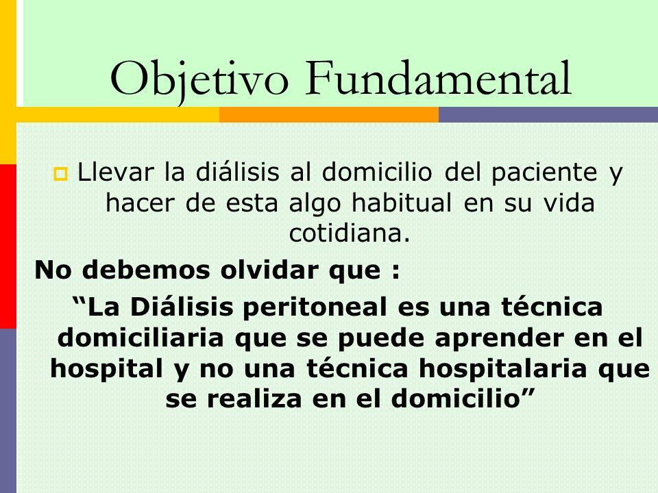 Objetivo Fundamental Llevar la diálisis al domicilio del paciente y hacer de esta algo habitual en su vida cotidiana.