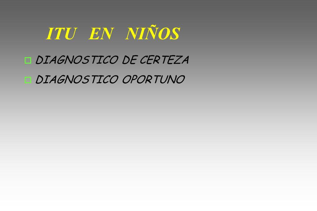 ITU EN NIÑOS DIAGNOSTICO DE CERTEZA DIAGNOSTICO OPORTUNO