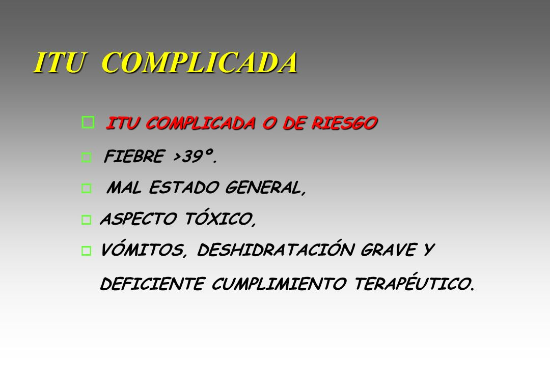 ITU COMPLICADA ITU COMPLICADA O DE RIESGO FIEBRE >39º.