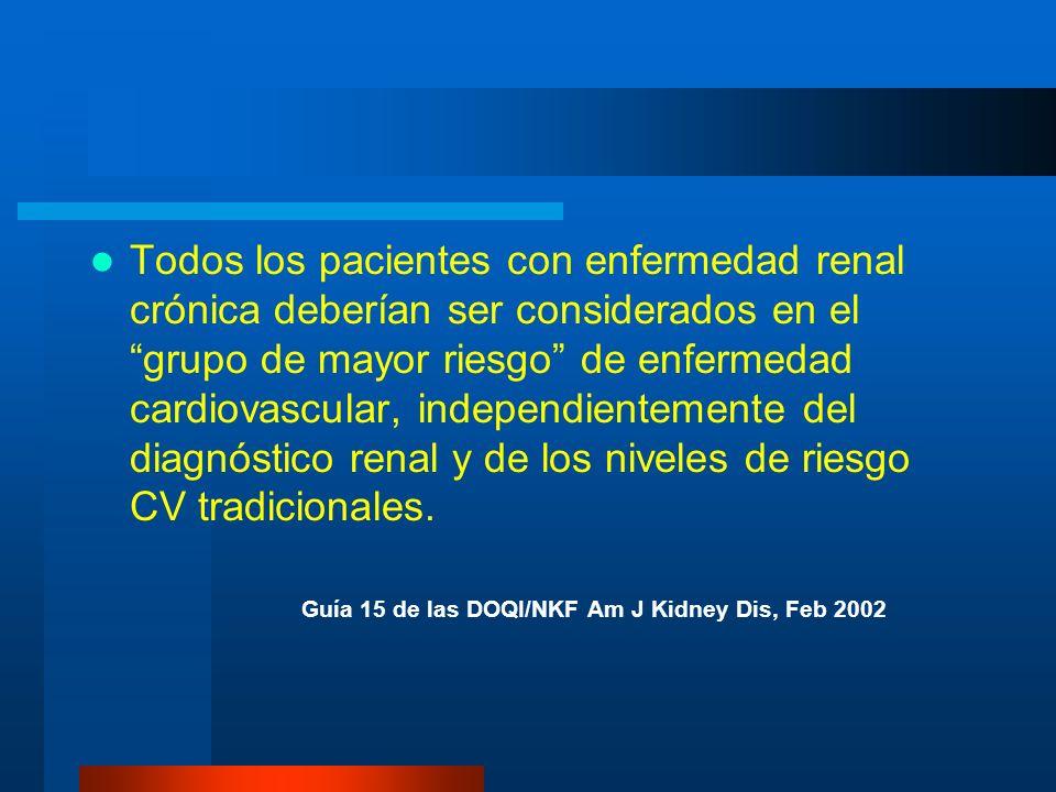 Todos los pacientes con enfermedad renal crónica deberían ser considerados en el grupo de mayor riesgo de enfermedad cardiovascular, independientemente del diagnóstico renal y de los niveles de riesgo CV tradicionales.