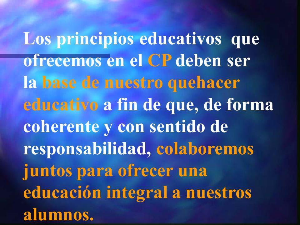 Los principios educativos que ofrecemos en el CP deben ser la base de nuestro quehacer educativo a fin de que, de forma coherente y con sentido de responsabilidad, colaboremos juntos para ofrecer una educación integral a nuestros alumnos.