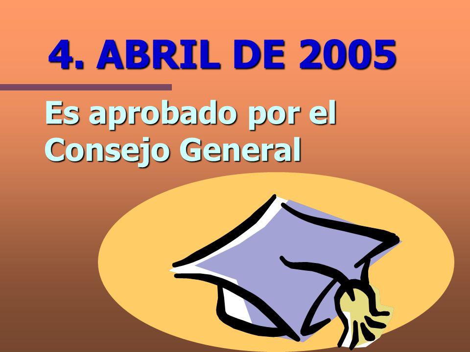 4. ABRIL DE 2005 Es aprobado por el Consejo General