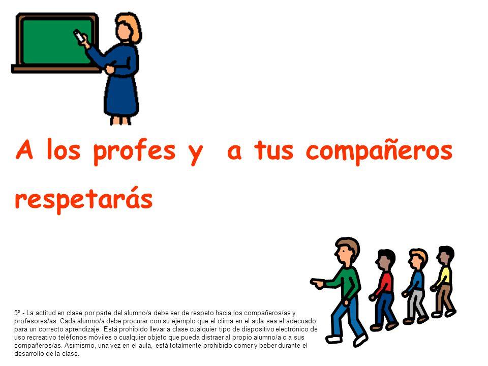 A los profes y a tus compañeros respetarás