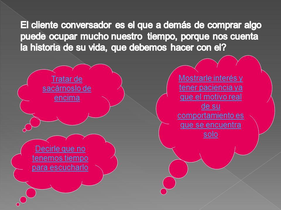 El cliente conversador es el que a demás de comprar algo