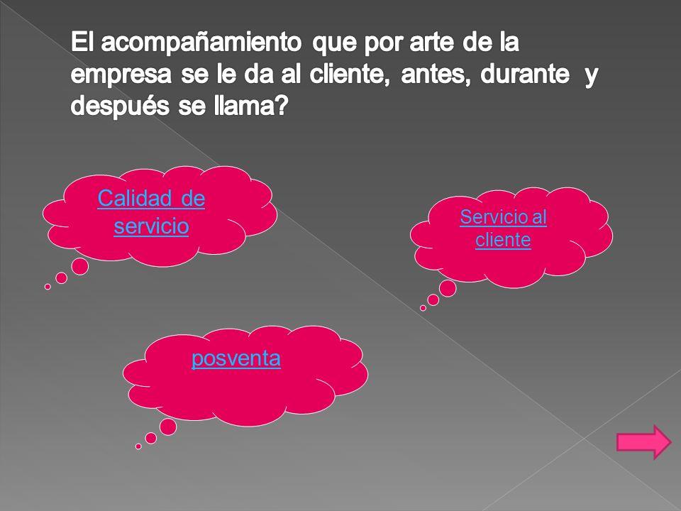 El acompañamiento que por arte de la empresa se le da al cliente, antes, durante y después se llama