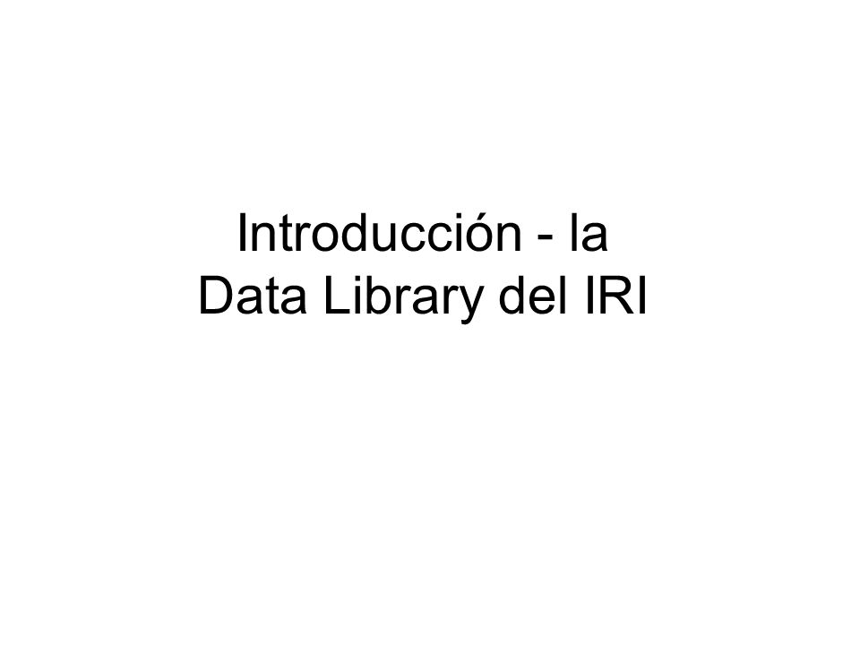 Introducción - la Data Library del IRI