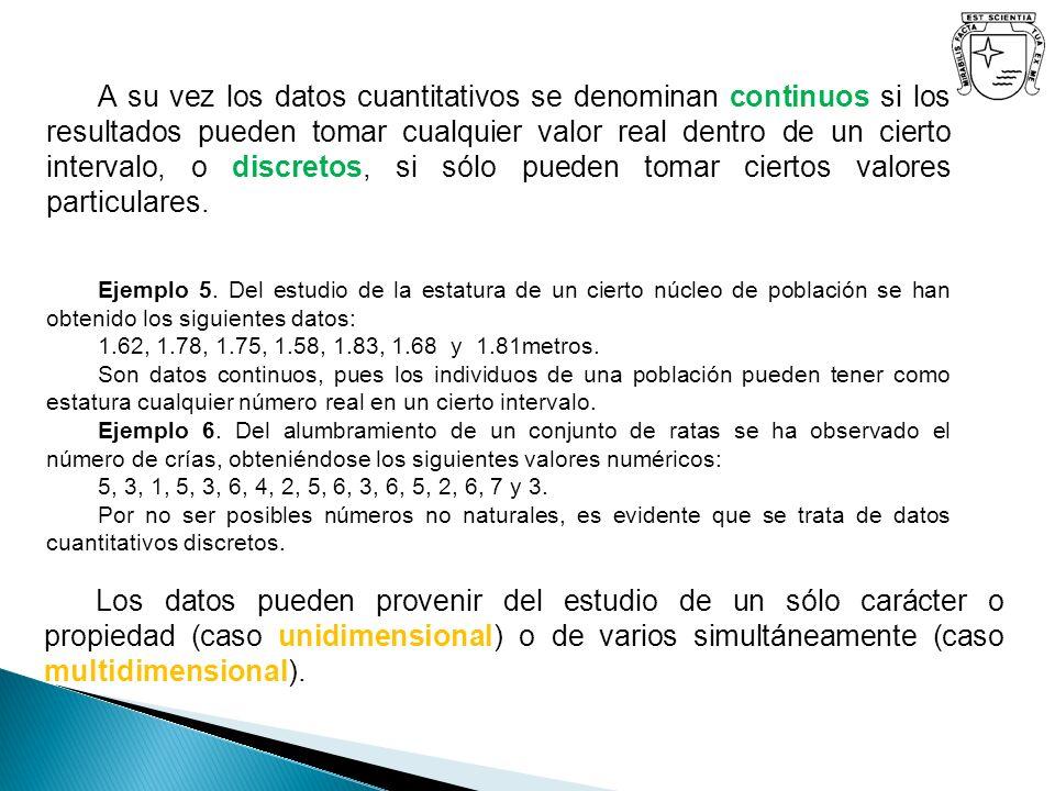 A su vez los datos cuantitativos se denominan continuos si los resultados pueden tomar cualquier valor real dentro de un cierto intervalo, o discretos, si sólo pueden tomar ciertos valores particulares.