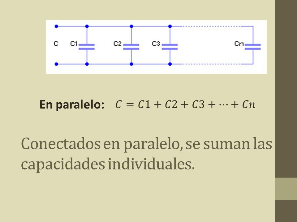 Conectados en paralelo, se suman las capacidades individuales.