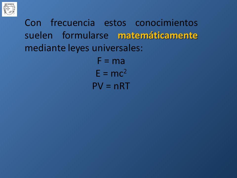 Con frecuencia estos conocimientos suelen formularse matemáticamente mediante leyes universales:
